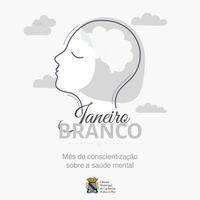 Janeiro Branco - Cuidar da saúde mental, é cuidar da vida
